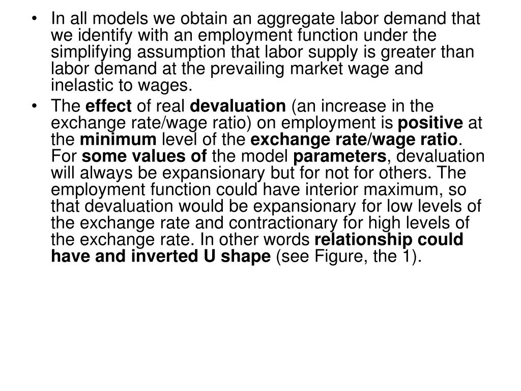 In all models we obtain an aggregate labor demand that we identify with an employment function under the simplifying assumption that labor supply is greater than labor demand at the prevailing market wage and inelastic to wages.
