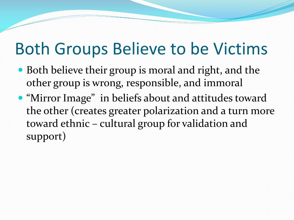 Both Groups Believe to be Victims