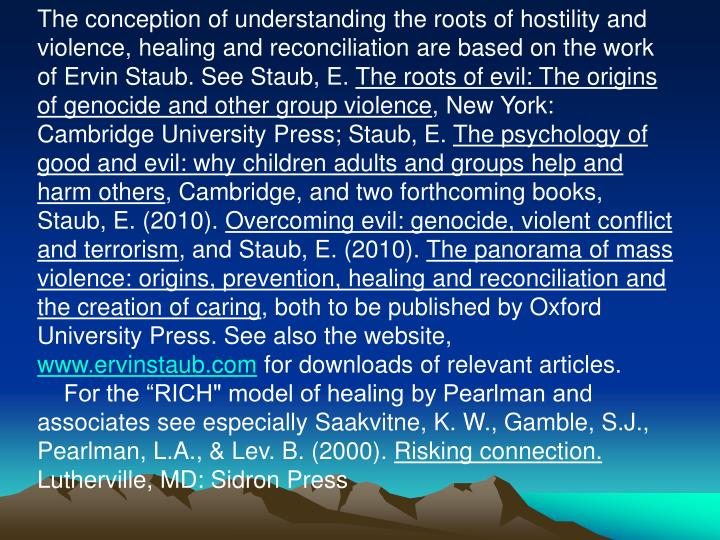 The conception of understanding the roots of hostility and violence, healing and reconciliation are ...