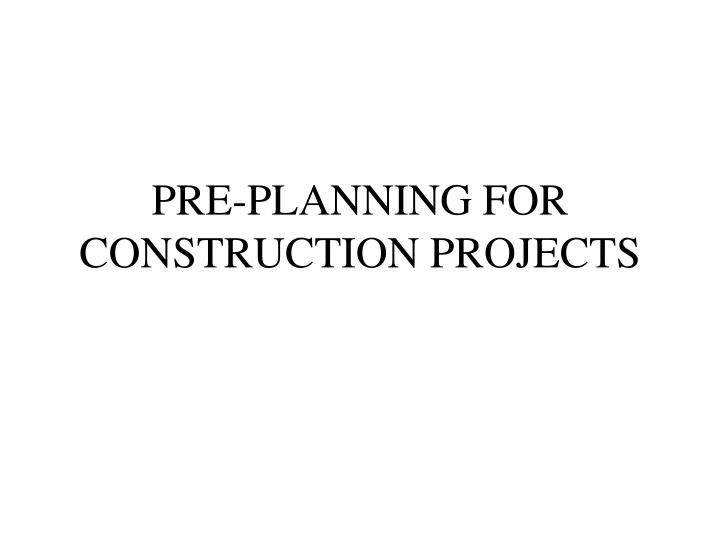 Pre planning for construction projects l.jpg
