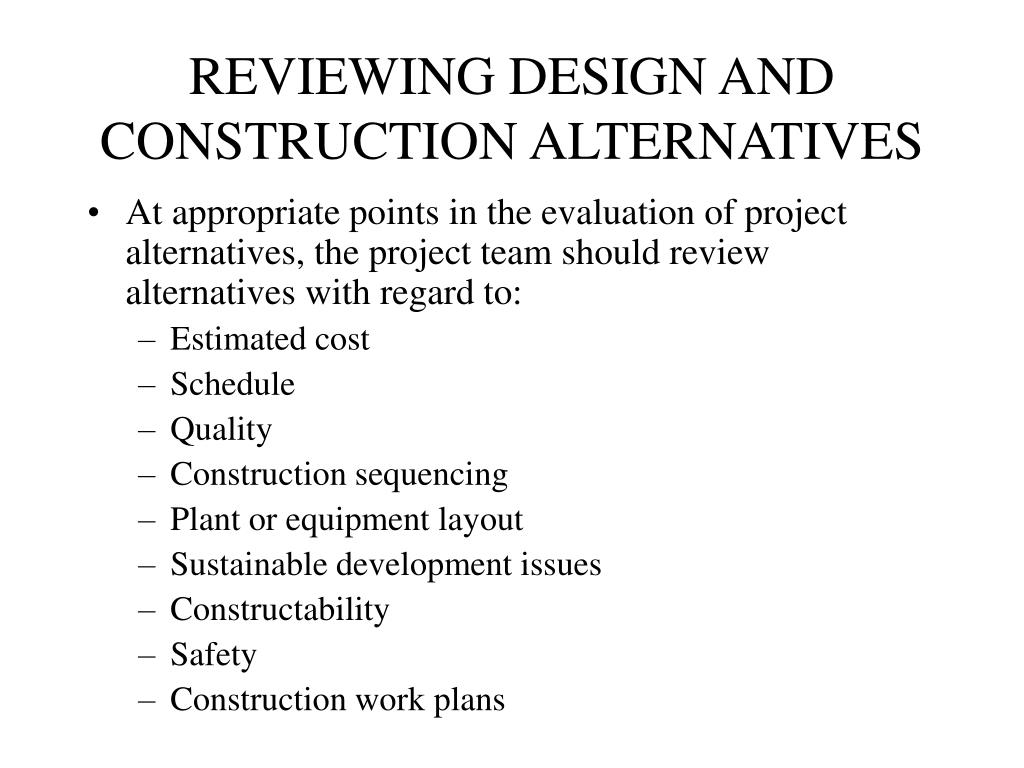 REVIEWING DESIGN AND CONSTRUCTION ALTERNATIVES