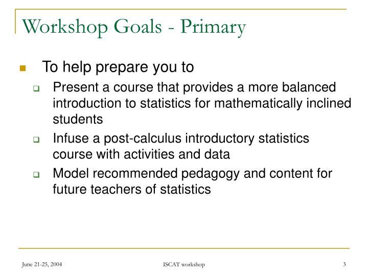 Workshop Goals - Primary