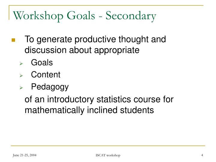 Workshop Goals - Secondary