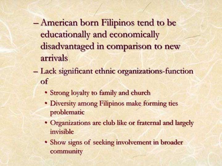 American born Filipinos tend to be educationally and economically disadvantaged in comparison to new arrivals
