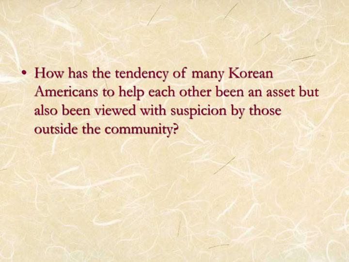 How has the tendency of many Korean Americans to help each other been an asset but also been viewed with suspicion by those outside the community?