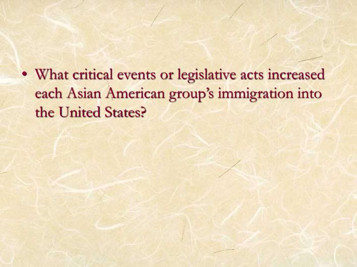 What critical events or legislative acts increased each Asian American group's immigration into the United States?