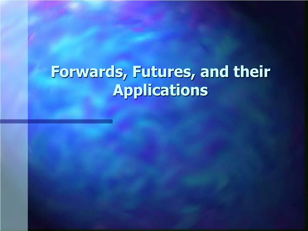 Forwards, Futures, and their Applications