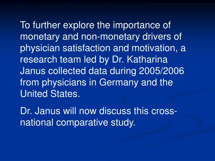 To further explore the importance of monetary and non-monetary drivers of physician satisfaction and motivation, a research team led by Dr. Katharina Janus collected data during 2005/2006 from physicians in Germany and the United States.
