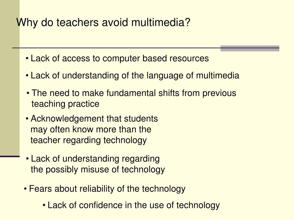 Why do teachers avoid multimedia?