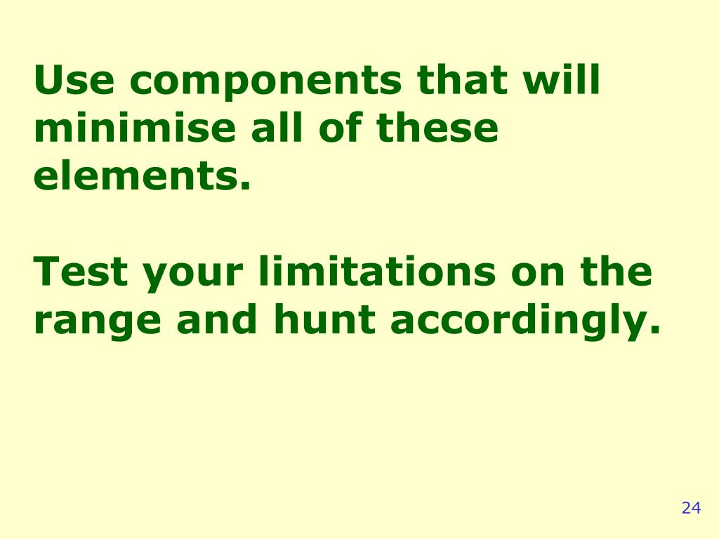 Use components that will minimise all of these elements.