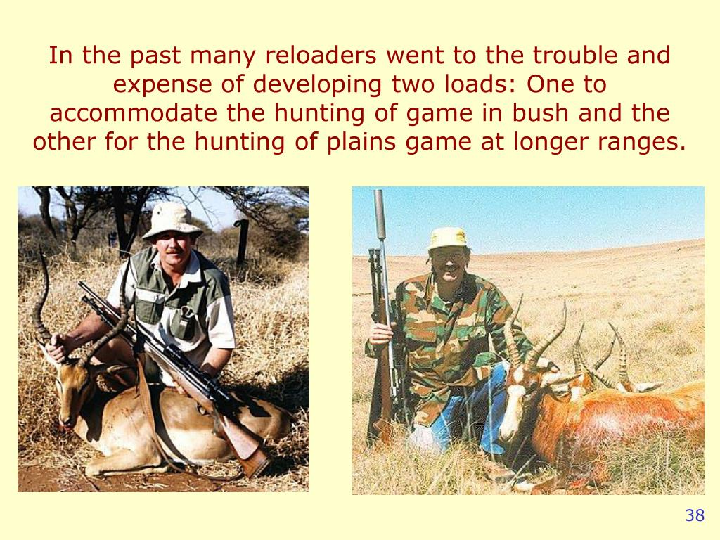 In the past many reloaders went to the trouble and expense of developing two loads: One to accommodate the hunting of game in bush and the other for the hunting of plains game at longer ranges.