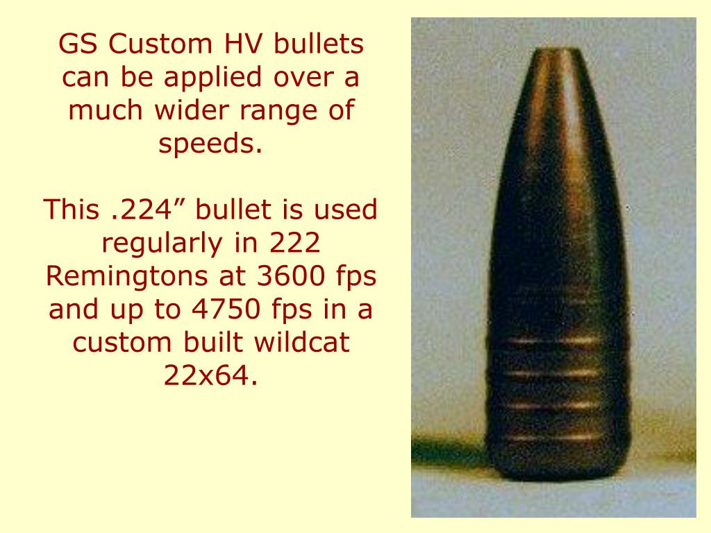 GS Custom HV bullets can be applied over a much wider range of speeds.