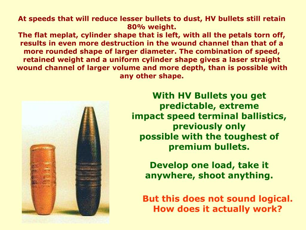 At speeds that will reduce lesser bullets to dust, HV bullets still retain 80% weight.