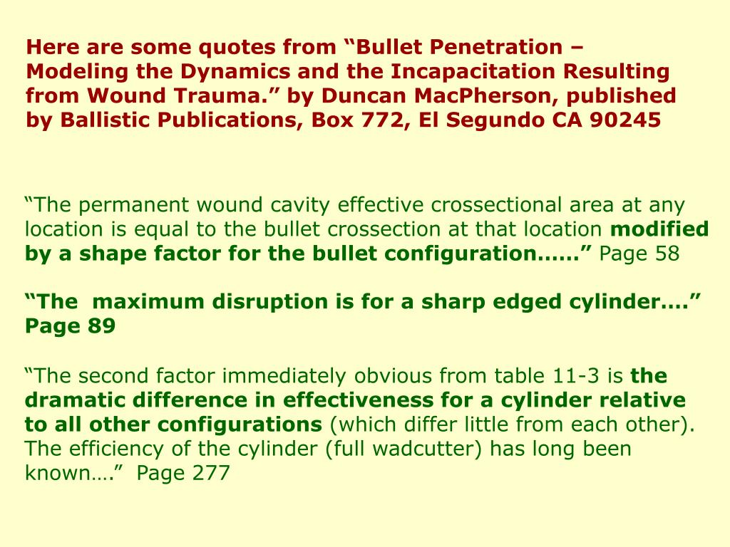 """Here are some quotes from """"Bullet Penetration – Modeling the Dynamics and the Incapacitation Resulting from Wound Trauma."""" by Duncan MacPherson, published by Ballistic Publications, Box 772, El Segundo CA 90245"""