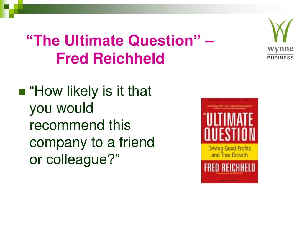 """The Ultimate Question"" – 	Fred Reichheld"