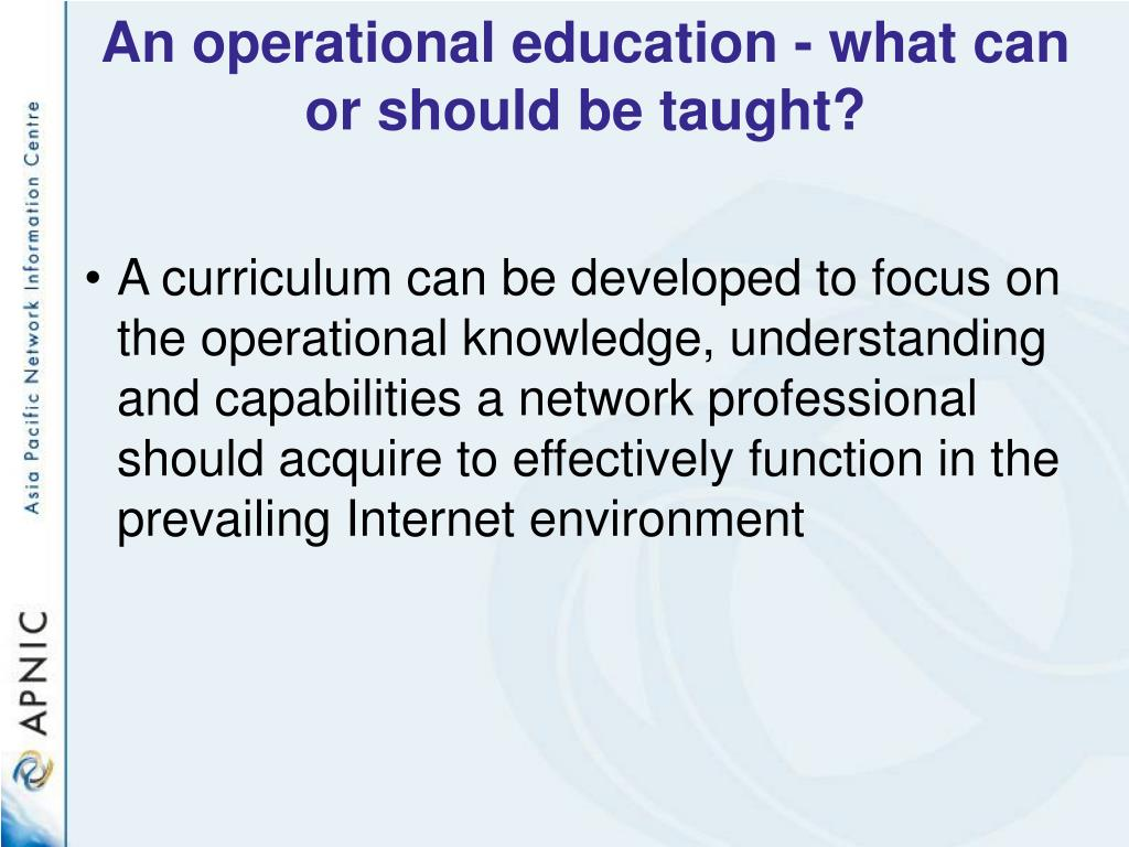 An operational education - what can or should be taught?