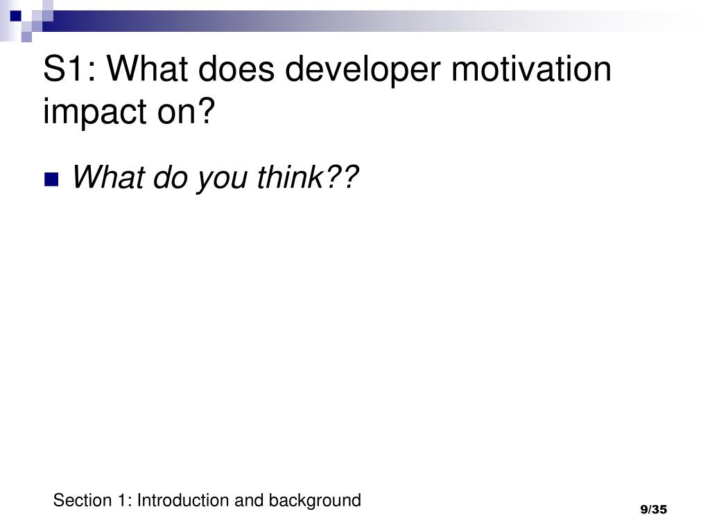 S1: What does developer motivation impact on?