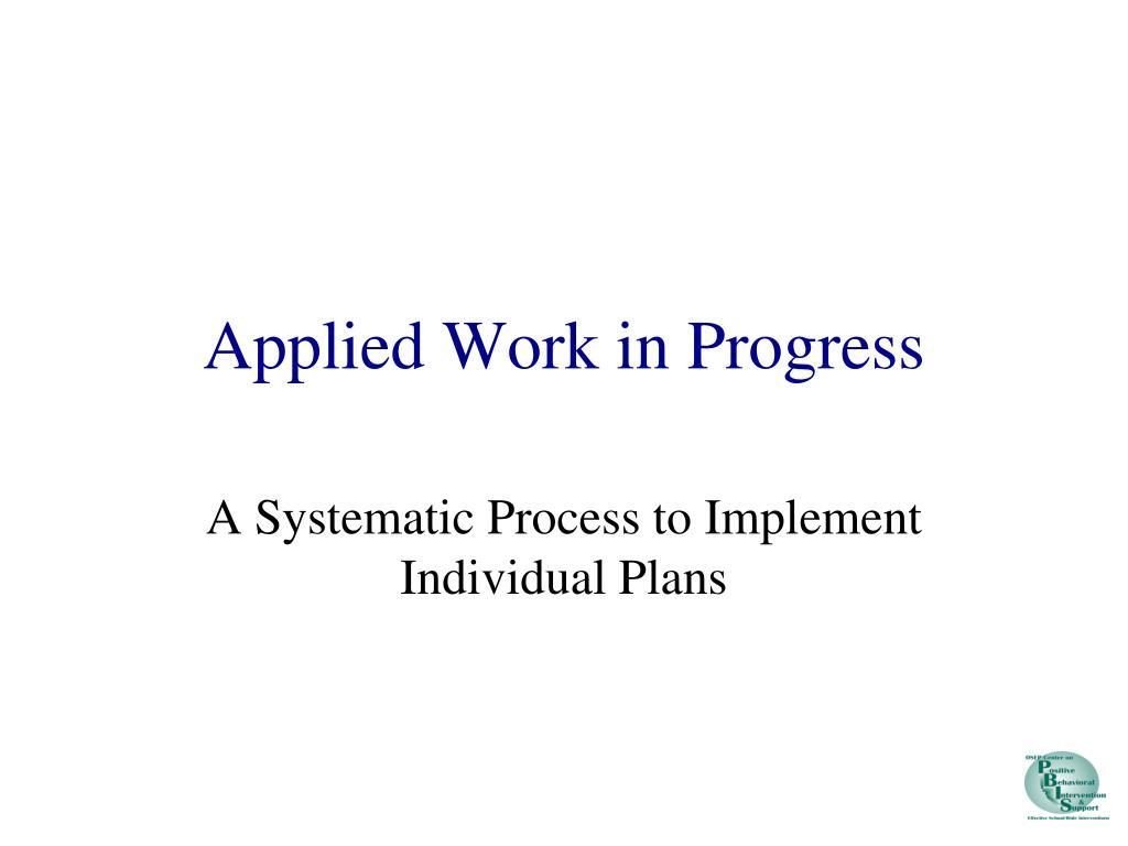 Applied Work in Progress