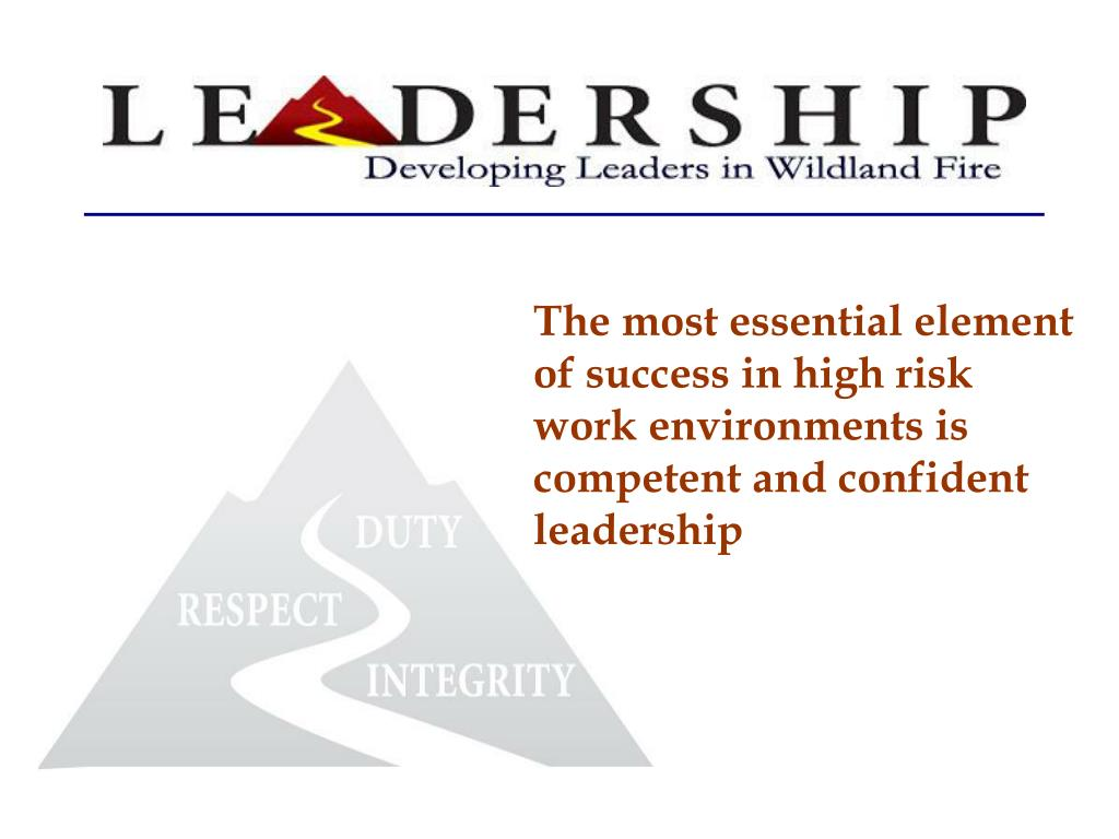 The most essential element of success in high risk work environments is competent and confident leadership