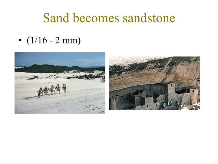 Sand becomes sandstone