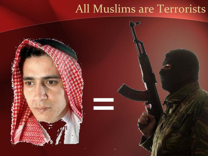 All Muslims are Terrorists