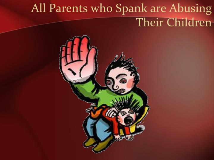 All Parents who Spank are Abusing Their Children