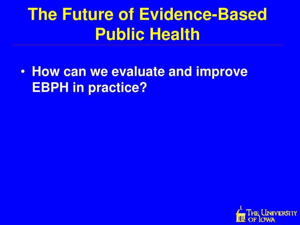 The Future of Evidence-Based Public Health