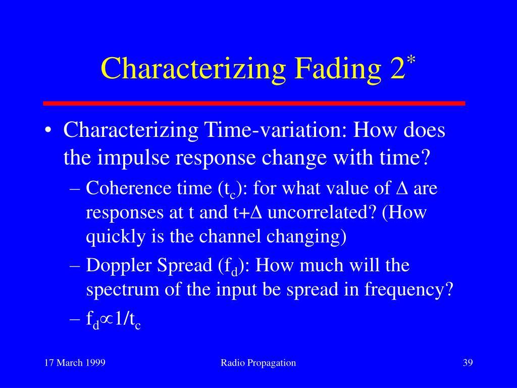 Characterizing Fading 2