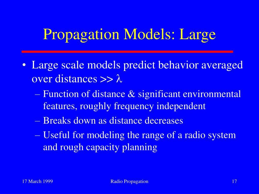 Propagation Models: Large