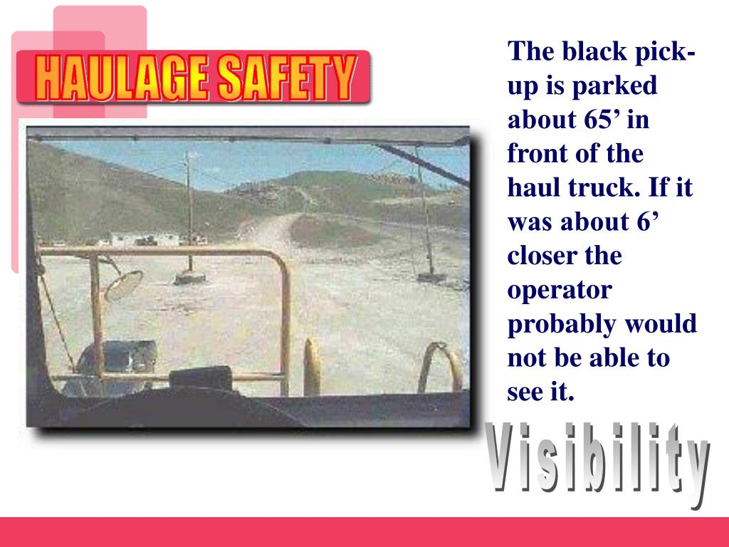 The black pick-up is parked about 65' in front of the haul truck. If it was about 6' closer the operator probably would not be able to see it.