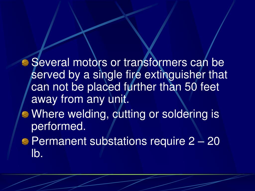Several motors or transformers can be served by a single fire extinguisher that can not be placed further than 50 feet away from any unit.