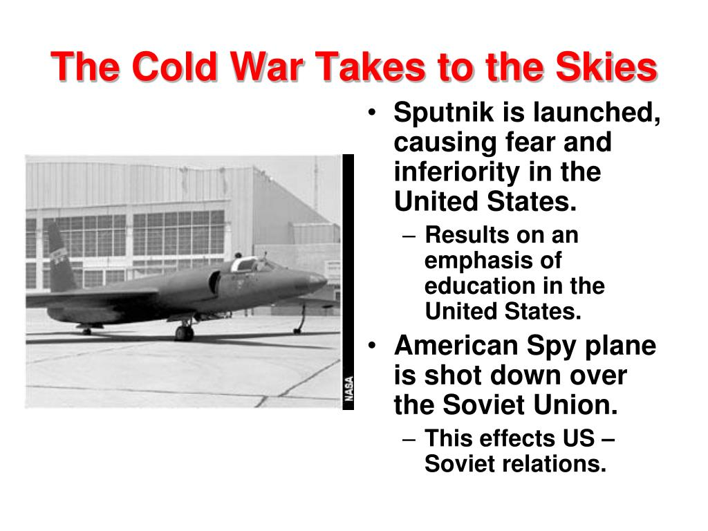 Sputnik is launched, causing fear and inferiority in the United States.