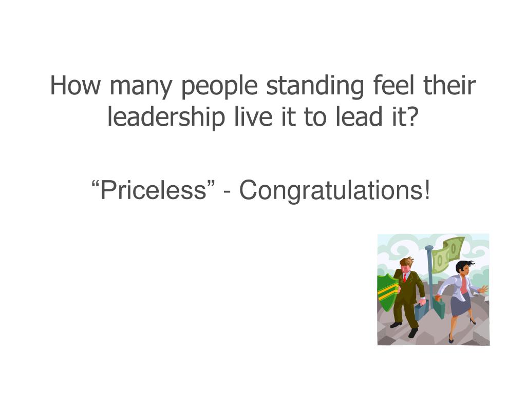 How many people standing feel their leadership live it to lead it?