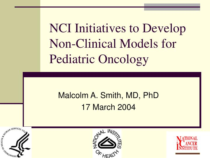 Nci initiatives to develop non clinical models for pediatric oncology