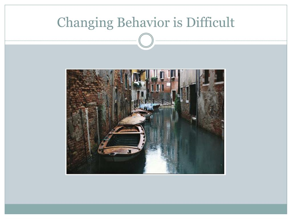 Changing Behavior is Difficult