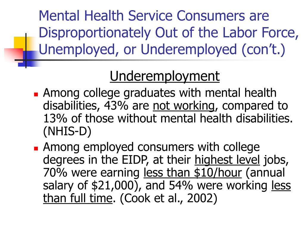 Mental Health Service Consumers are Disproportionately Out of the Labor Force, Unemployed, or Underemployed (con't.)