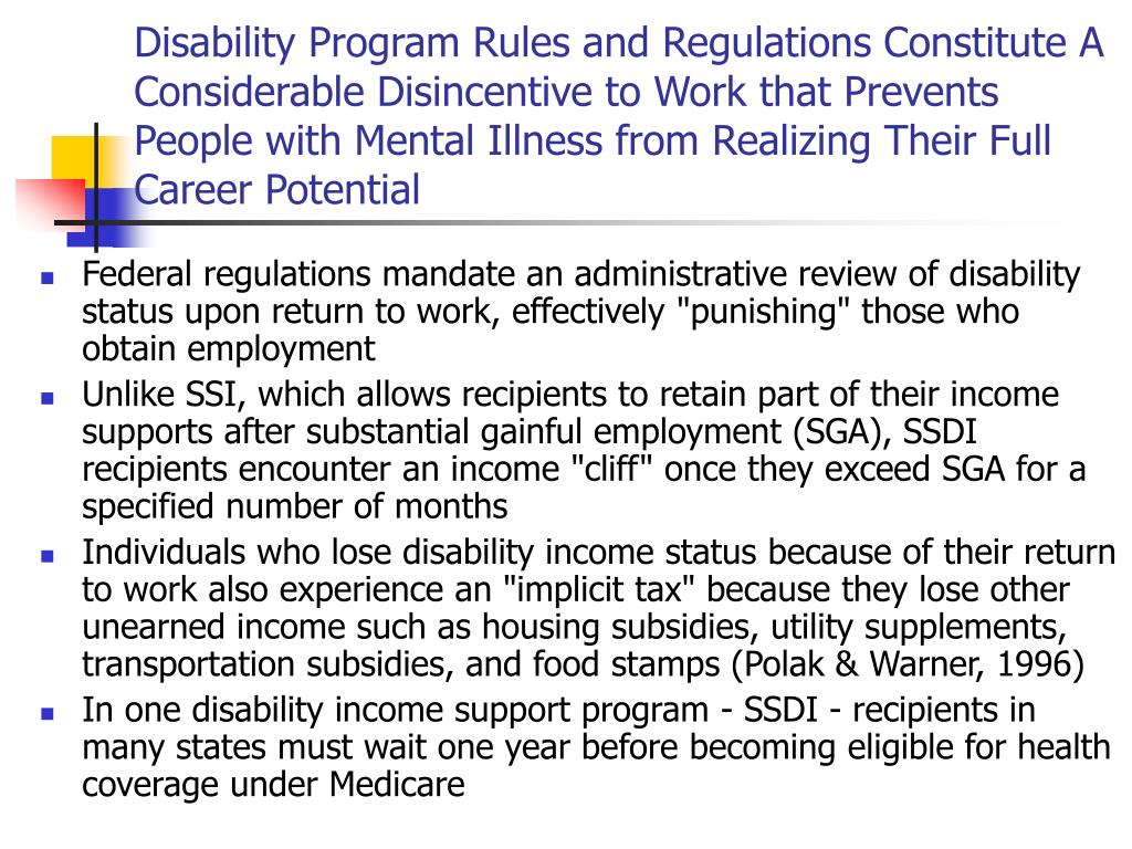 Disability Program Rules and Regulations Constitute A Considerable Disincentive to Work that Prevents People with Mental Illness from Realizing Their Full Career Potential