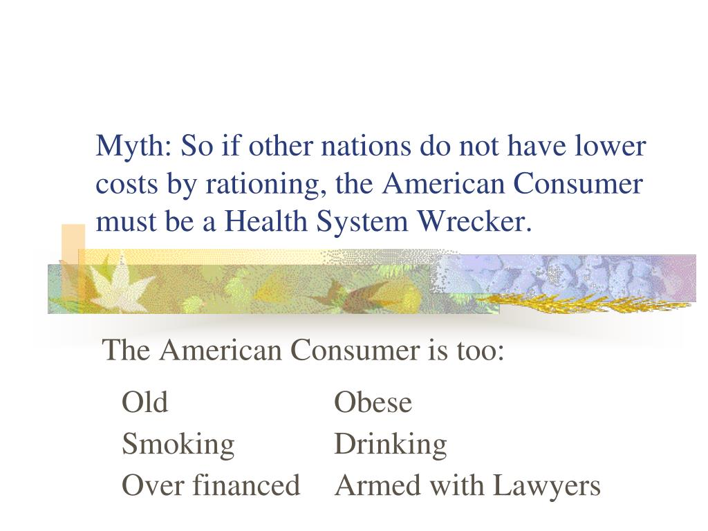 Myth: So if other nations do not have lower costs by rationing, the American Consumer must be a Health System Wrecker.