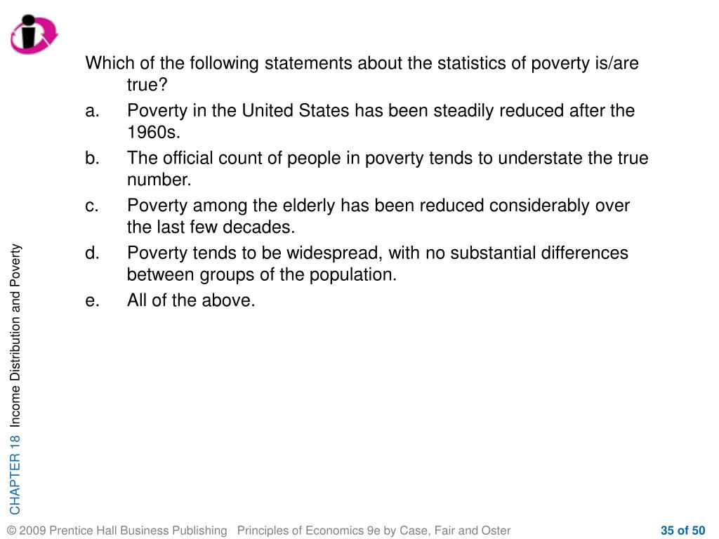Which of the following statements about the statistics of poverty is/are true?
