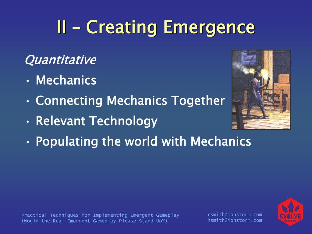 II – Creating Emergence