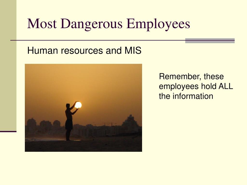 Most Dangerous Employees