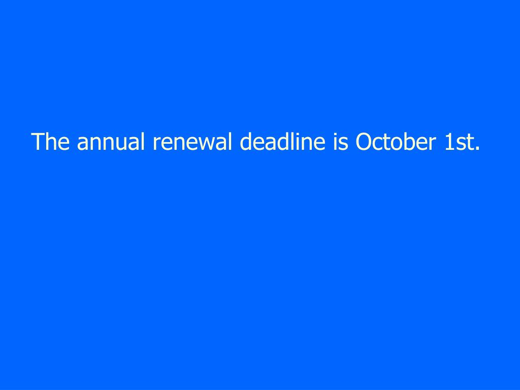 The annual renewal deadline is October 1st.