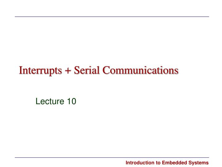 Interrupts + Serial Communications