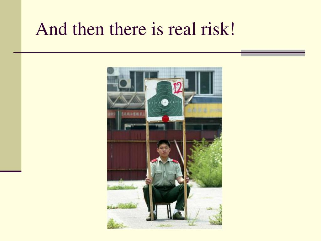 And then there is real risk!