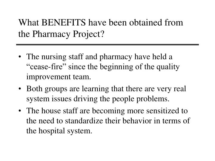 What BENEFITS have been obtained from the Pharmacy Project?