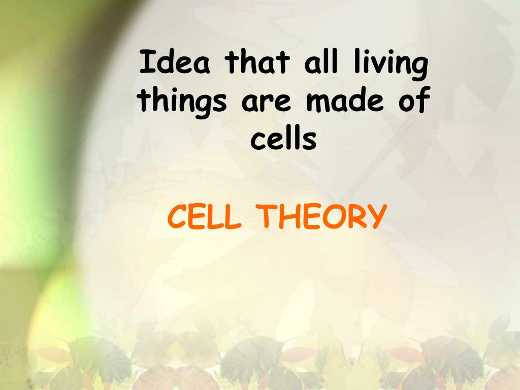 Idea that all living things are made of cells