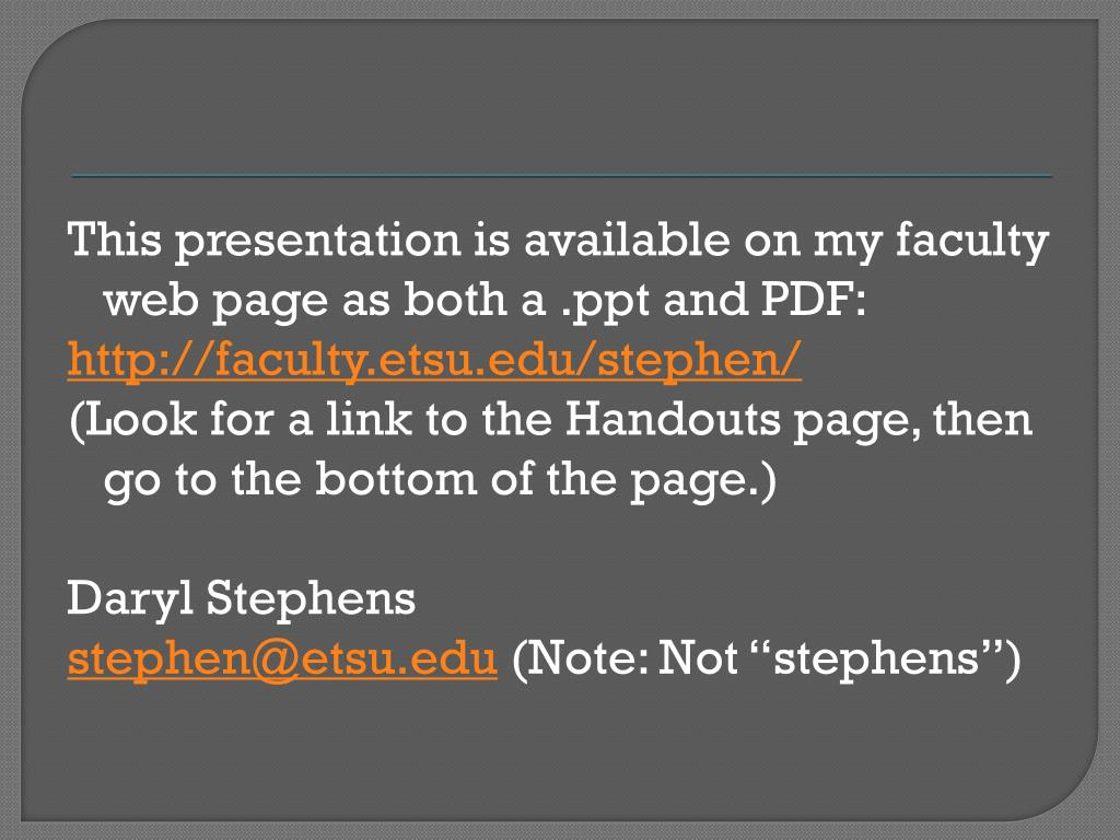 This presentation is available on my faculty web page as both a .