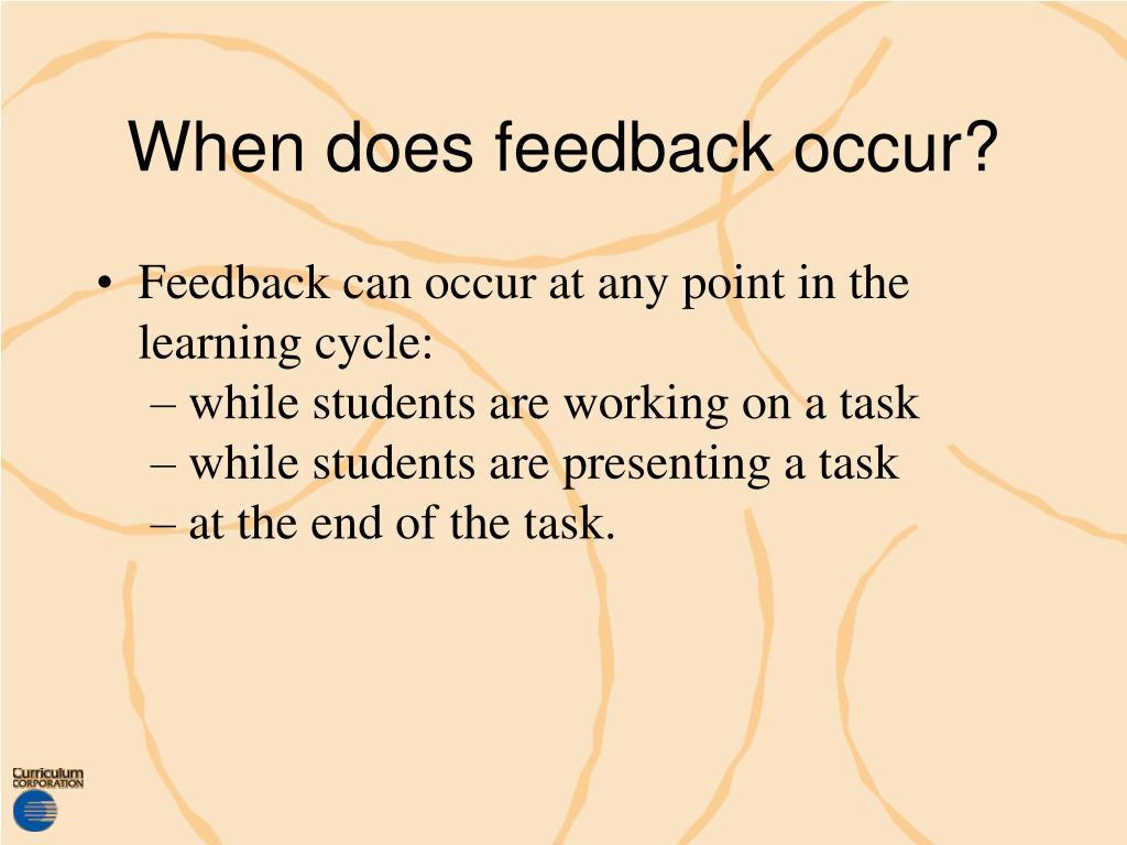 When does feedback occur?