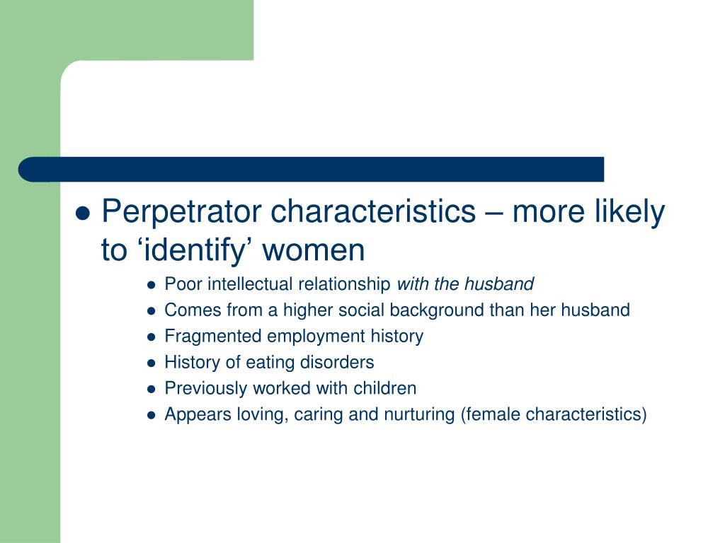 Perpetrator characteristics – more likely to 'identify' women
