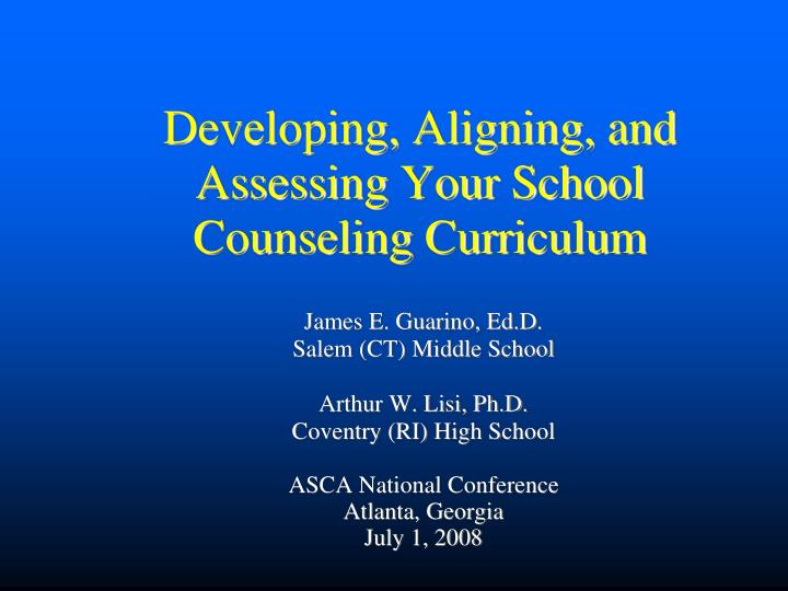 Developing aligning and assessing your school counseling curriculum